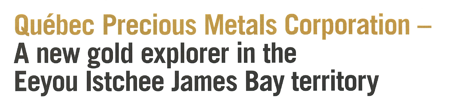 Quebec Precious Metals Corporation - A new gold explorer in the Eeyou Istchee James Bay territory